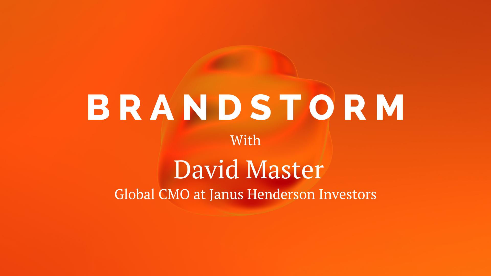 Brandstorm – David Master, Global CMO at Janus Henderson Investors